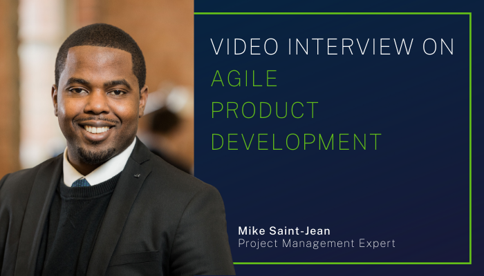 Interview on Agile Product Development with our Project Management Expert Mike Saint-Jean